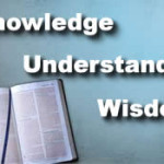 How To Seek God's Will (Part 4) – Wisdom, Knowledge & Understanding